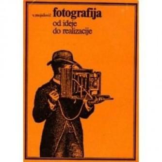 VIDOJE MOJSILOVIĆ : FOTOGRAFIJA OD IDEJE DO REALIZACIJE